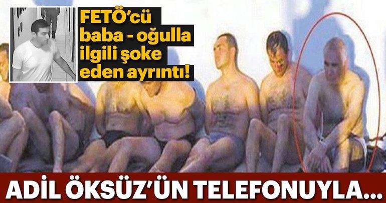 FETÖ'cü baba - oğul gözaltındayken Adil Öksüz'ün telefonu aracılığıyla görüşmüş