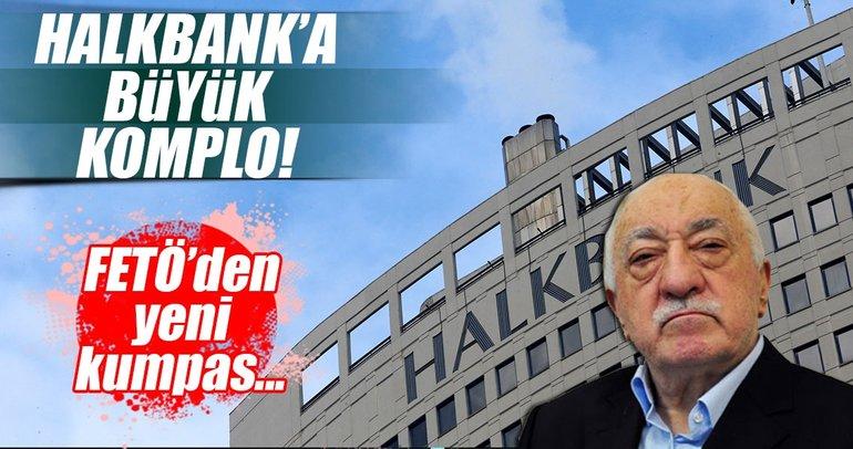 Halkbank'a FETÖ'cülerden büyük komplo!