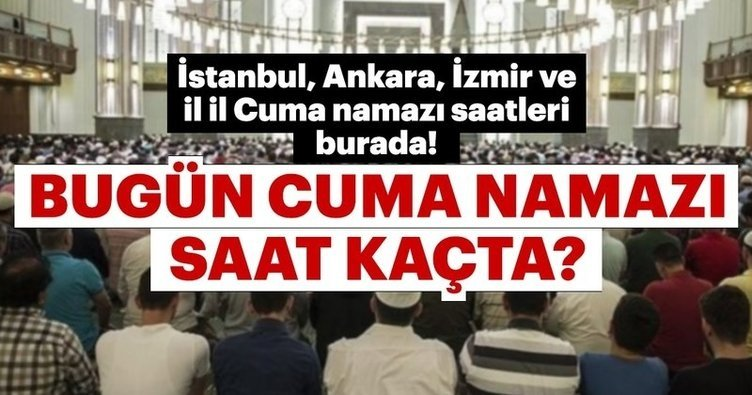 Cuma namazı saati kaçta? İstanbul, Ankara, İzmir ve il il cuma namazı saatleri. Diyanet Cuma hutbesi 17 Mayıs