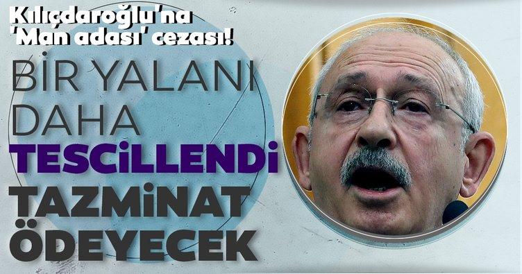 Kemal Kılıçdaroğlu'na 'Man Adası' cezası! Bir yalanı daha tescillendi! Tazminat ödeyecek