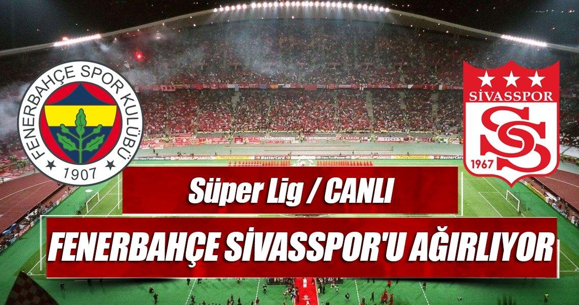 Fenerbahçe Sivasspor'u ağırlıyor