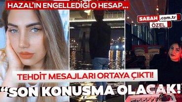 SON DAKİKA HABERİ: Hayatının baharında öldürülen Hazal Ateş'in katilinden tehdit mesajları! Annene söyledim babana da mı söyleyeyim?