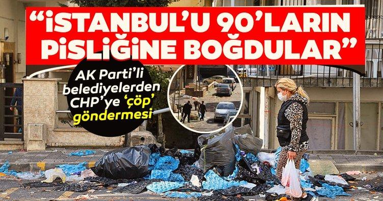 AK Parti'li belediyelerden CHP'ye 'çöp' göndermesi! İstanbul'u 90'ların pisliğine boğdular...