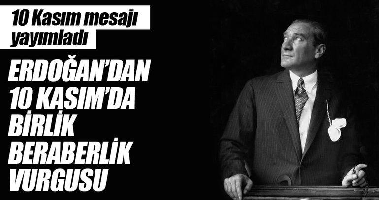 Erdoğan'dan 10 Kasım'da birlik ve beraberlik vurgusu