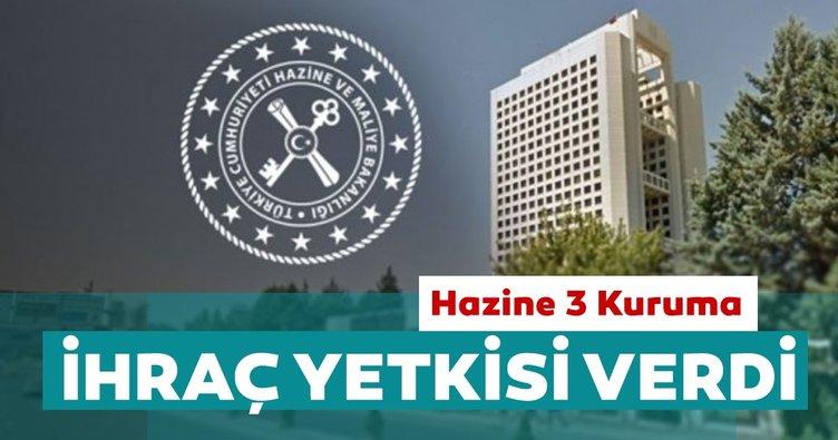 Hazine ve Maliye Bakanlığı 3 kuruluşa ihraç yetkisi verdi