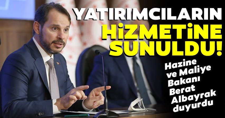 Hazine ve Maliye Bakanı Berat Albayrak duyurdu: Yatırımcıların hizmetine sunuldu...