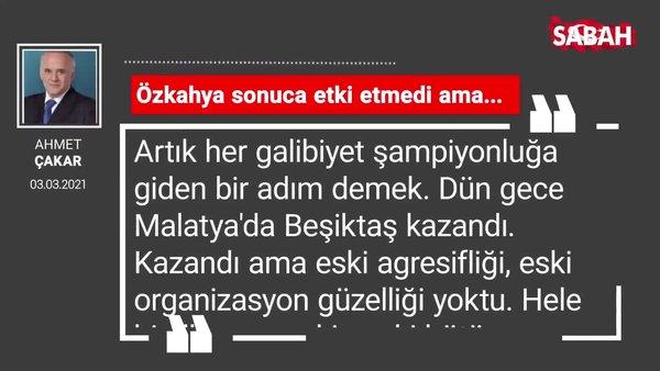 Ahmet Çakar | Özkahya sonuca etki etmedi ama...