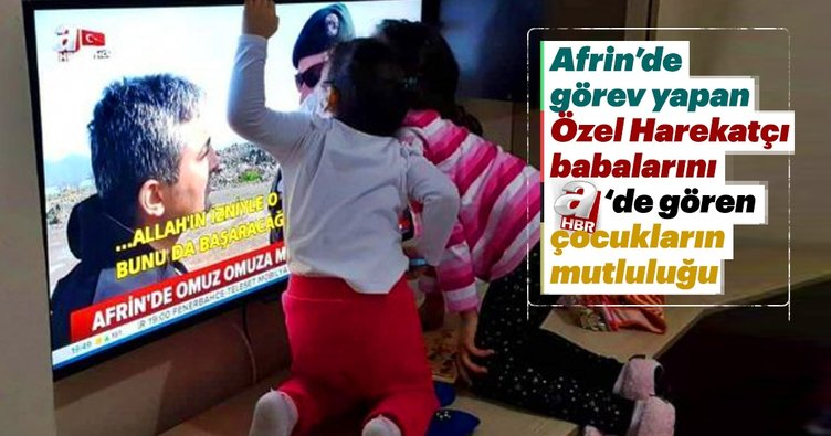 Afrin'de görevli babalarını A Haber ekranlarında gören çocukların sevinci