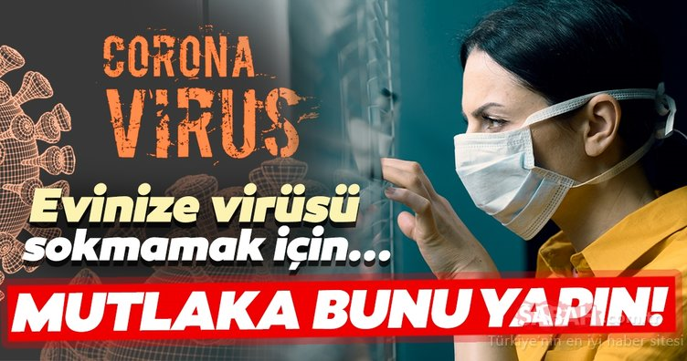 Evimizi corona virüsünden arındırmak için neler yapmalıyız? İşte corona virüse karşı evde alınacak önlemler...