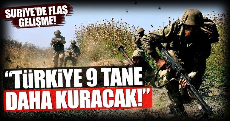 Suriye'de flaş gelişme! Türkiye 9 tane daha kuracak!