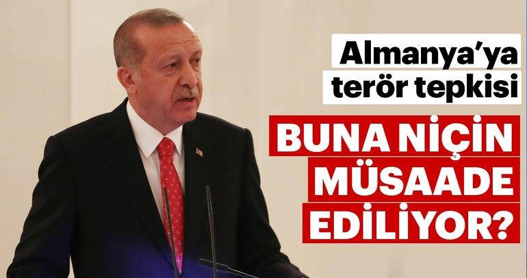 Başkan Erdoğan : Almanya'da elini kolunu sallaya dolaşıyorlar