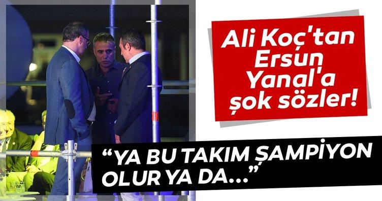 Ali Koç'tan Ersun Yanal'a şok sözler!
