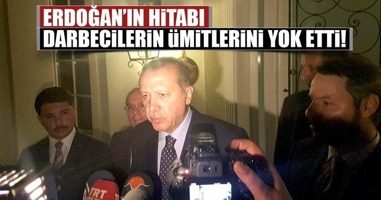 Erdoğan'ın hitabı darbecilerin ümitlerini yok etti