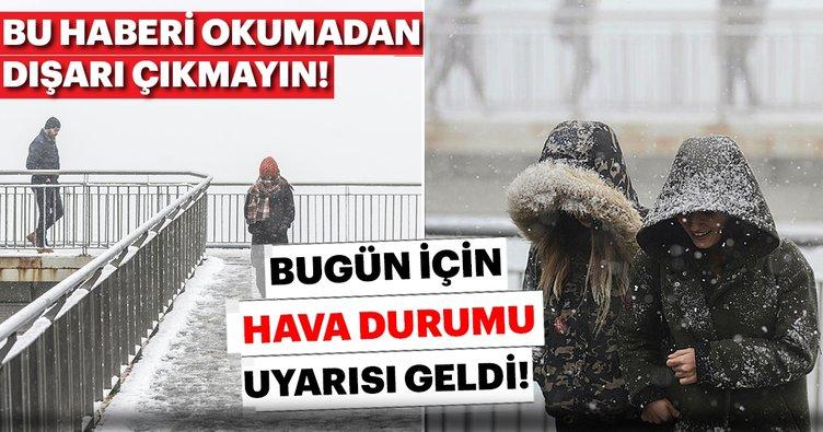 Son Dakika haberi   Bugün hava durumu nasıl olacak? İstanbul'a ne zaman kar yağacak?