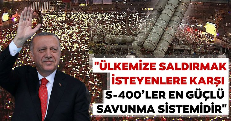 Başkan Erdoğan böyle açıkladı: Ülkemize saldırmak isteyenlere karşı S-400'ler en güçlü savunma sistemidir
