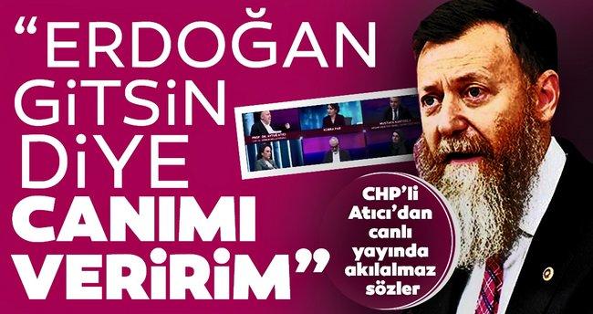 Son dakika: CHP'li Aytuğ Atıcı'dan canlı yayında akılalmaz sözler: Erdoğan gitsin diye canımı veririm... - Son Dakika Haberler