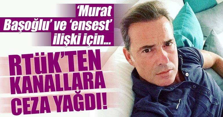 RTÜK'ten 'Murat Başoğlu' ve 'ensest' cezası
