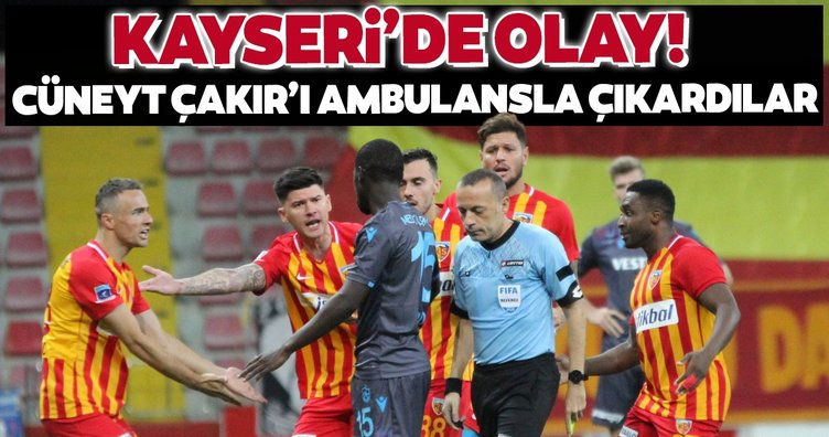 Kayseri'de olay! Cüney Çakır ambulansla çıkartıldı