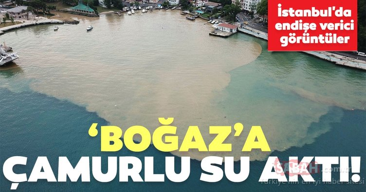 İstanbul'da endişe verici görüntüler! 'Boğaz'a çamurlu su aktı