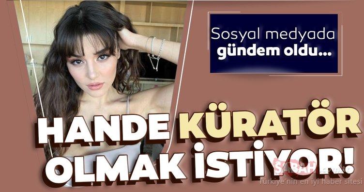 Hande Erçel bombayı patlattı! Küratör olmak istiyormuş! Sosyal medyada gündem oldu!
