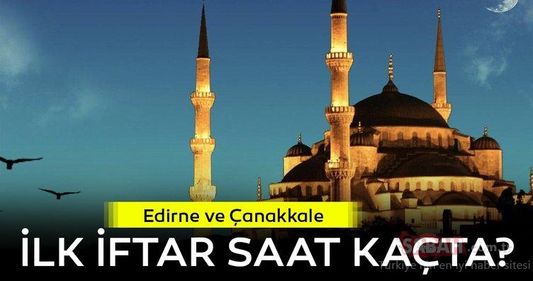 Edirne ve Çanakkale iftar saati ve sahur vakti | Edirne ve Çanakkale iftar saatleri, imsakiyesi…