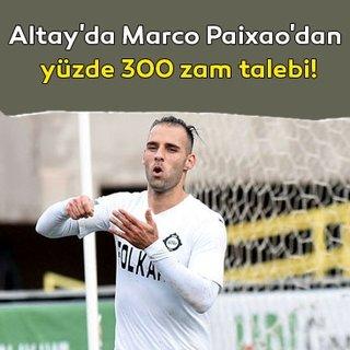 Altay'da Marco Paixao'dan yüzde 300 zam talebi!