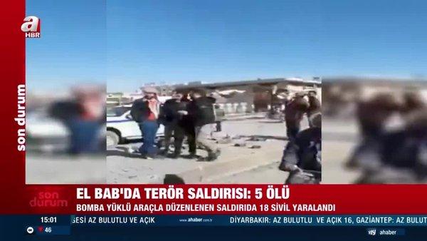 El Bab'da bomba yüklü araçla saldırı: 5 ölü, 18 yaralı | Video