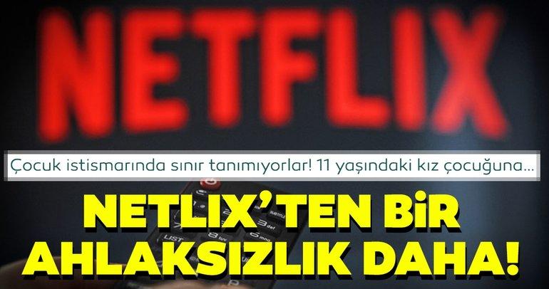 Netflix'ten bir ahlaksızlık daha! Çocuk istismarında sınır tanımıyorlar 11 yaşındaki kız çocuğuna…