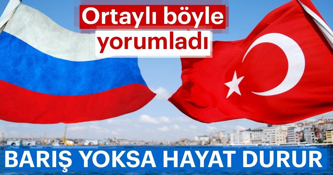 Türkiye ve Rusya arasında barış yoksa hayat durur