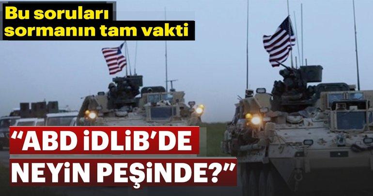 """""""ABD İdlib'de neyin peşinde?"""""""