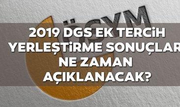 DGS ek yerleştirme sonuçları ÖSYM tarafından ne zaman açıklanacak? 2019 DGS ek tercih sonuçları nereden sorgulanır?