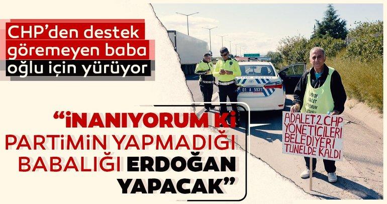 CHP'li baba, oğlu için yürüyor: Tek umudum Erdoğan