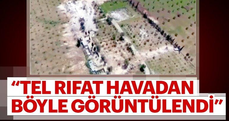 Tel Rıfat'ı havadan görüntülendi