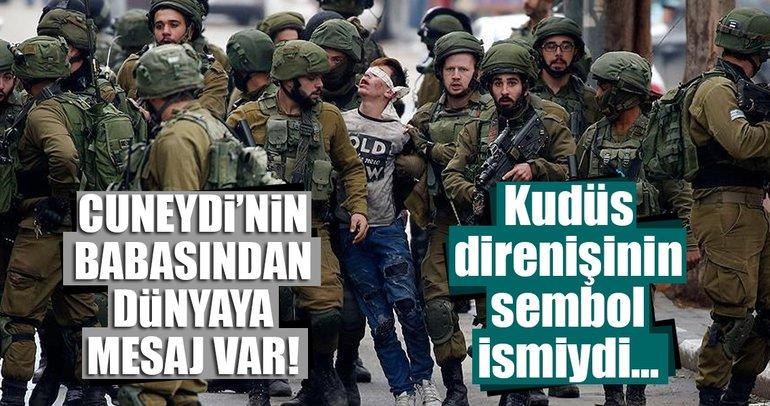 Kudüs direnişinin sembol ismi Cuneydi'nin babasından dünyaya mesaj!