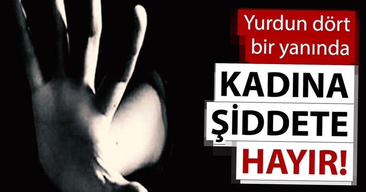 Türkiye'nin dört bir yanında 'Kadına Şiddete' hayır!
