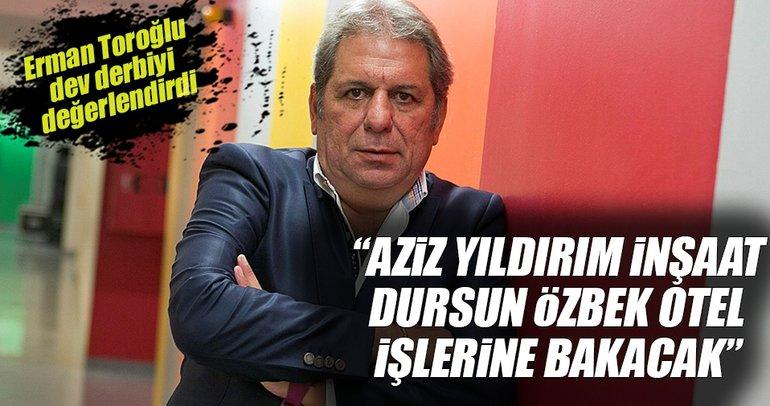 Erman Toroğlu Galatasaray-Beşiktaş maçını değerlendirdi