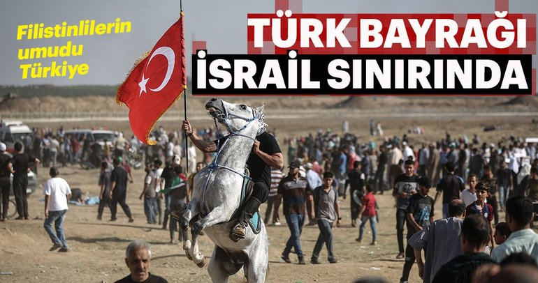 İsrail sınırına akın eden Filistinliler, Türk bayrağı taşıdı