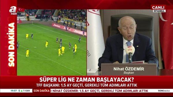 Süper Lig'in başlama tarihi belli oldu! TFF Başkanı Nihat Özdemir'den flaş açıklamalar...   Video