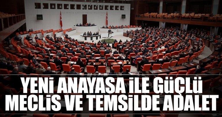 Yeni anayasa ile güçlü Meclis ve temsilde adalet
