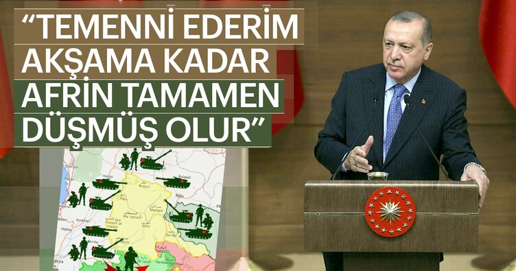 Cumhurbaşkanı Erdoğan: Temenni ederim Afrin akşama kadar düşmüş olur