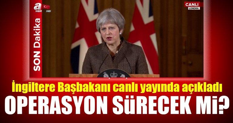 İngiltere Başbakanı Theresa May canlı yayında açıkladı: Operasyon bitmeyecek
