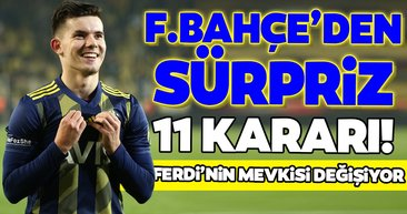 Fenerbahçe'den sürpriz 11 kararı! Ferdi'nin mevkisi değişiyor
