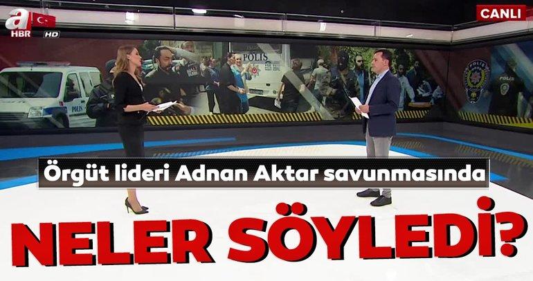 Örgüt lideri Adnan Oktar savunmasında neler söyledi?