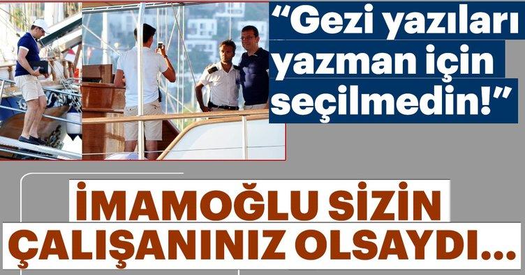 """""""Gezi yazıları yazman için seçilmedin!"""" İmamoğlu sizin çalışanınız olsaydı…"""