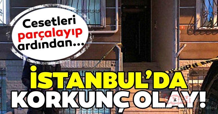 SON DAKİKA! İstanbul'da korkunç olay! Cesetlerini parçalayıp sonra… Her detayı tüyler ürpertiyor!