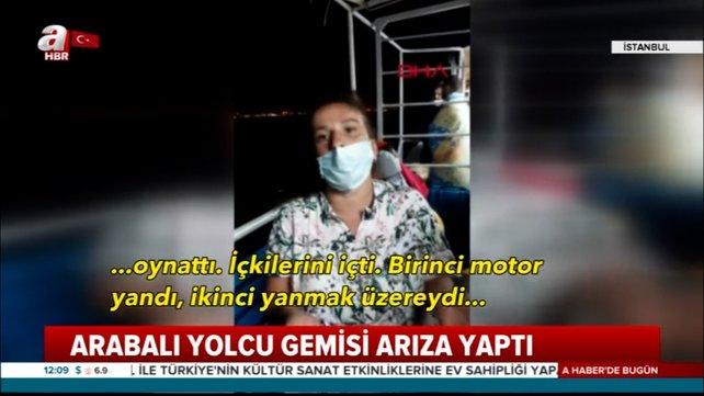 Marmara Denizi'nde arıza yapan feribotun yolcularından şok iddialar 'Kadınlarla içki içip dans ediyorlardı' | Video