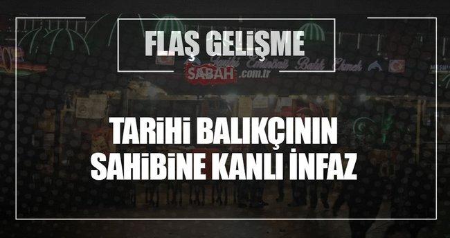 Eminönü'nde tarihi balıkçının sahibi Selahattin Yıldırım öldürüldü