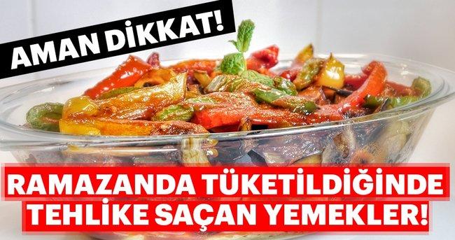 Ramazanda tüketildiğinde tehlike saçan yemekler