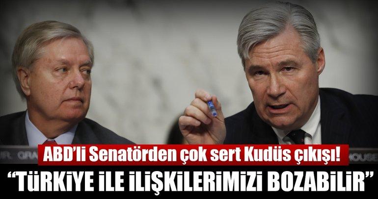 ABD'li Senatör: Kudüs kararı tehlikeli, Türkiye ile ilişkilerimizi bozabilir