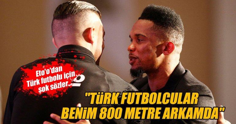 Eto'o: Türk futbolcular benim 800 metre arkamda